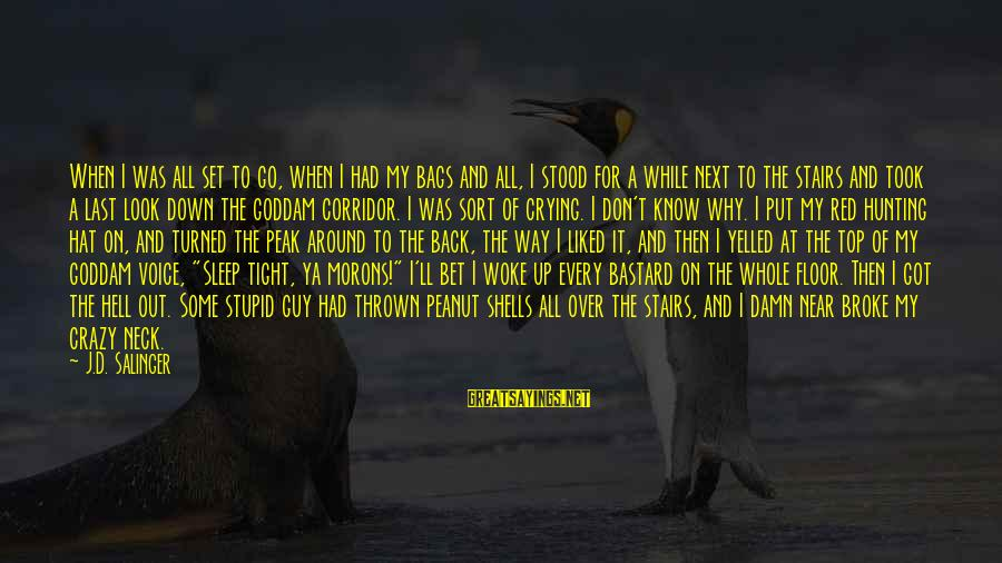 Thrown Around Sayings By J.D. Salinger: When I was all set to go, when I had my bags and all, I
