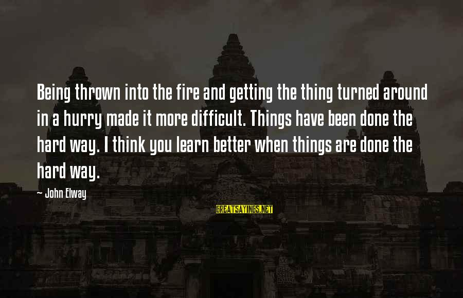 Thrown Around Sayings By John Elway: Being thrown into the fire and getting the thing turned around in a hurry made
