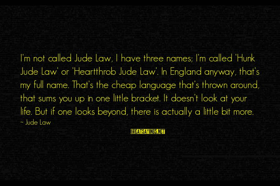 Thrown Around Sayings By Jude Law: I'm not called Jude Law, I have three names; I'm called 'Hunk Jude Law' or