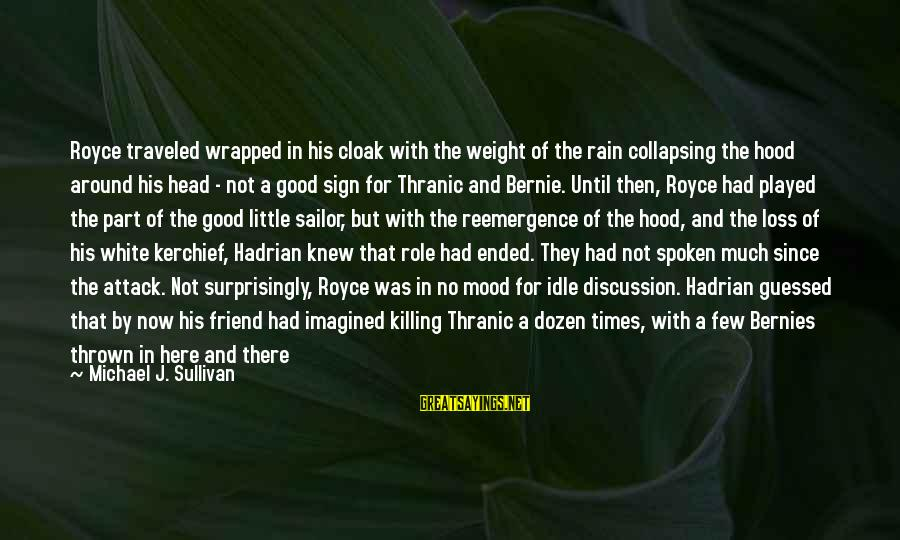 Thrown Around Sayings By Michael J. Sullivan: Royce traveled wrapped in his cloak with the weight of the rain collapsing the hood