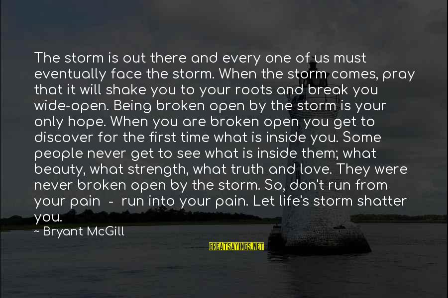 Thru The Storm Sayings By Bryant McGill: The storm is out there and every one of us must eventually face the storm.