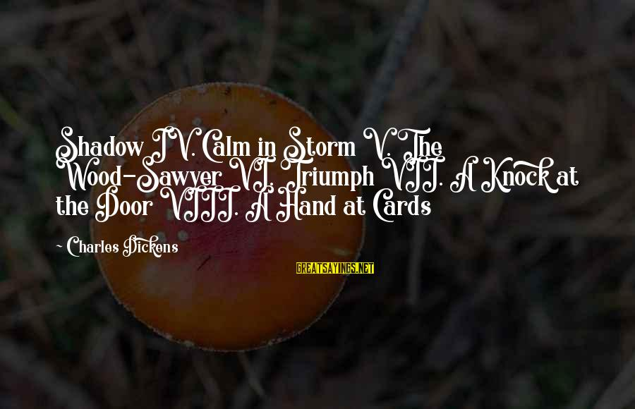 Thru The Storm Sayings By Charles Dickens: Shadow IV. Calm in Storm V. The Wood-Sawyer VI. Triumph VII. A Knock at the