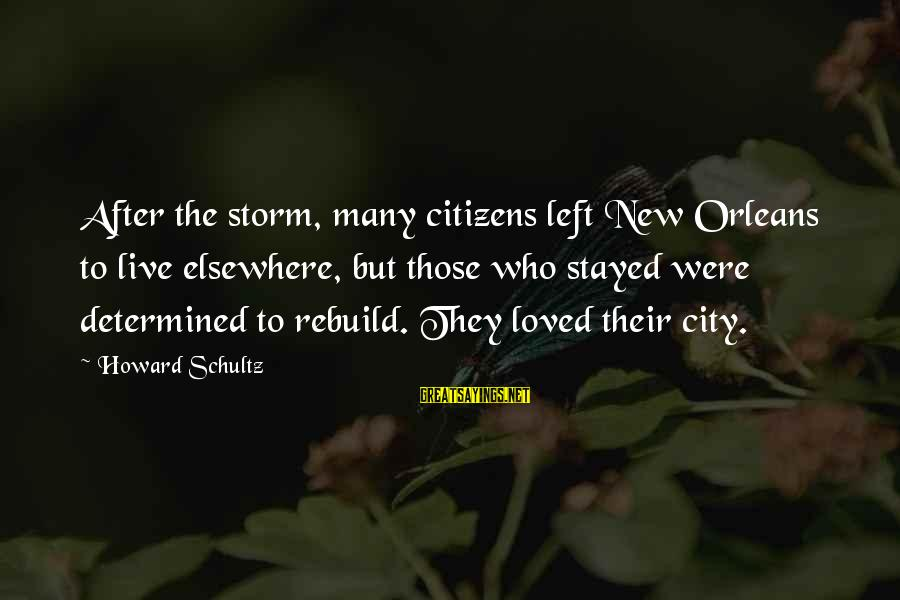 Thru The Storm Sayings By Howard Schultz: After the storm, many citizens left New Orleans to live elsewhere, but those who stayed