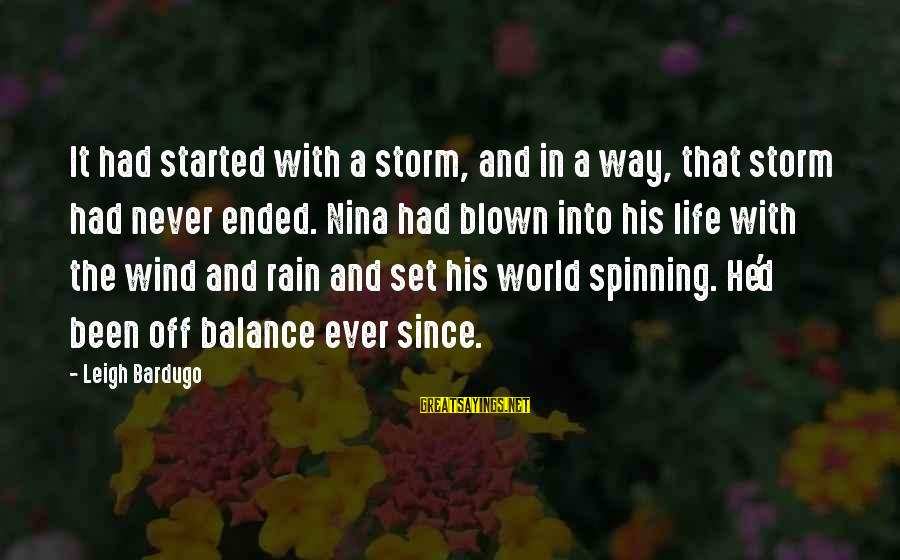 Thru The Storm Sayings By Leigh Bardugo: It had started with a storm, and in a way, that storm had never ended.