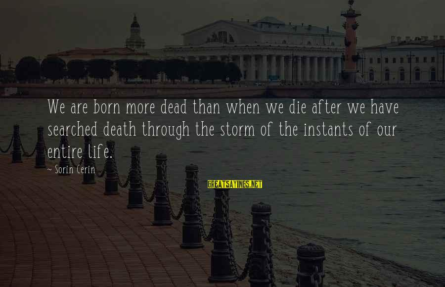 Thru The Storm Sayings By Sorin Cerin: We are born more dead than when we die after we have searched death through