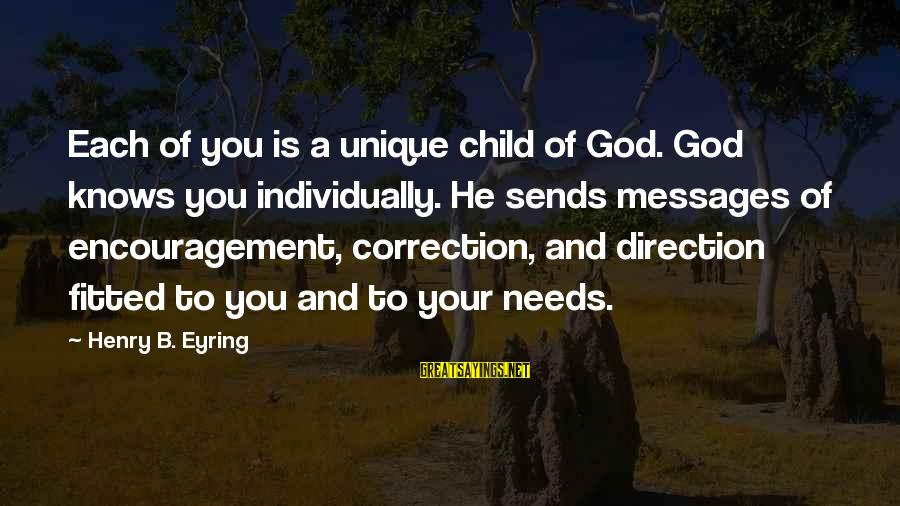 Thunderheart Sayings By Henry B. Eyring: Each of you is a unique child of God. God knows you individually. He sends