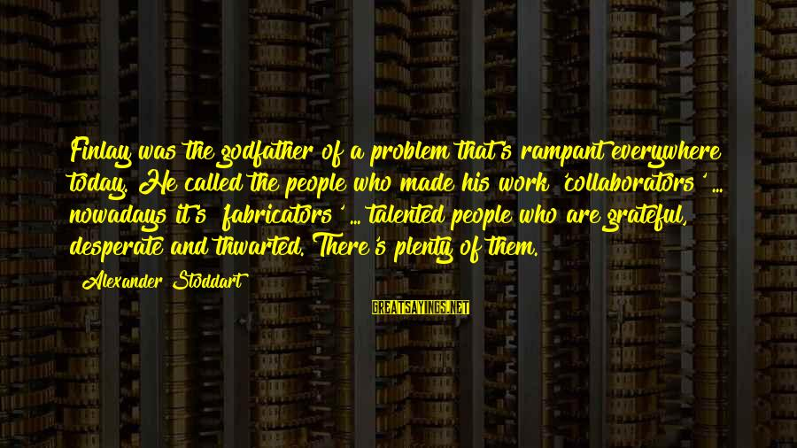 Thwarted Sayings By Alexander Stoddart: Finlay was the godfather of a problem that's rampant everywhere today. He called the people