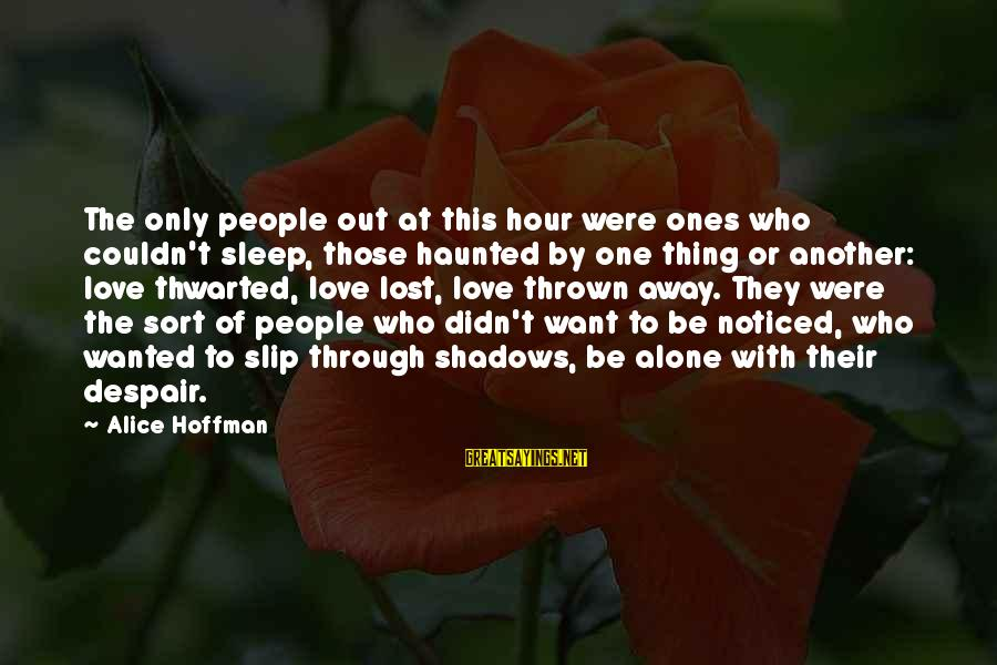 Thwarted Sayings By Alice Hoffman: The only people out at this hour were ones who couldn't sleep, those haunted by