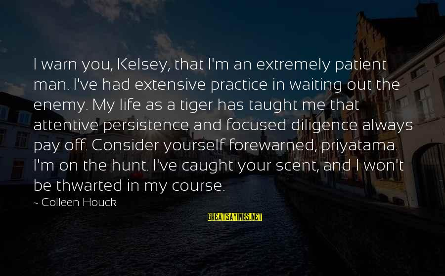 Thwarted Sayings By Colleen Houck: I warn you, Kelsey, that I'm an extremely patient man. I've had extensive practice in