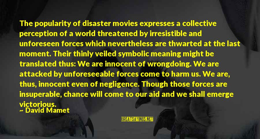 Thwarted Sayings By David Mamet: The popularity of disaster movies expresses a collective perception of a world threatened by irresistible