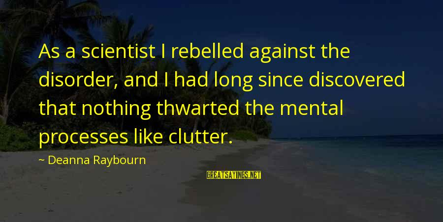 Thwarted Sayings By Deanna Raybourn: As a scientist I rebelled against the disorder, and I had long since discovered that