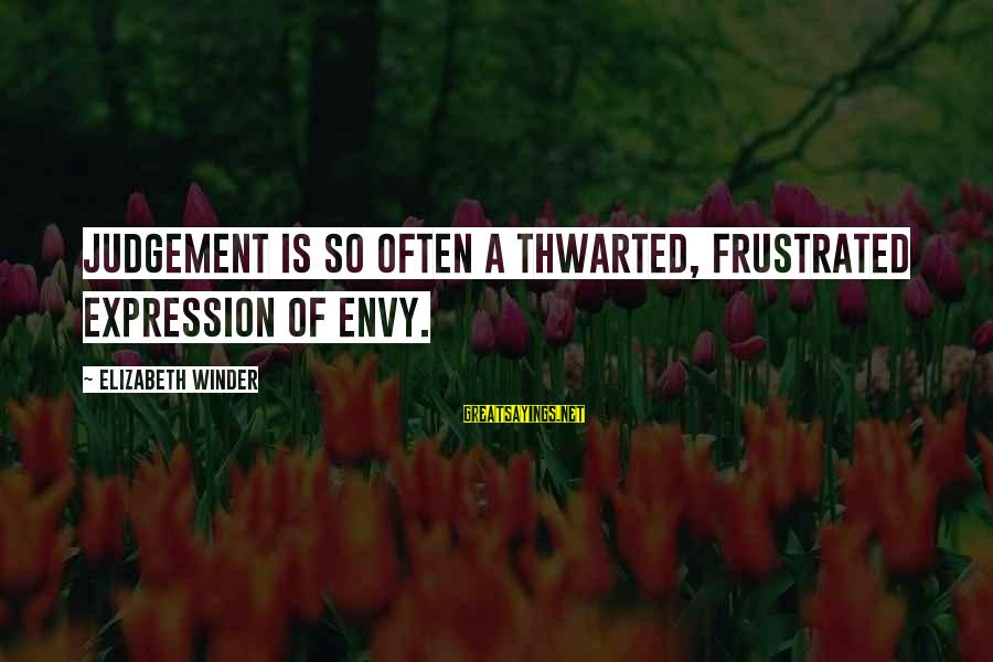 Thwarted Sayings By Elizabeth Winder: Judgement is so often a thwarted, frustrated expression of envy.