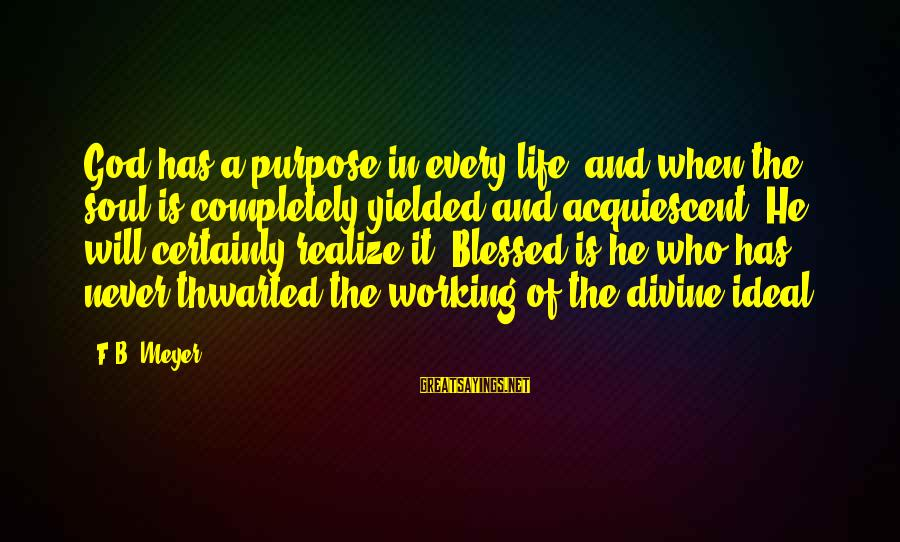 Thwarted Sayings By F.B. Meyer: God has a purpose in every life, and when the soul is completely yielded and