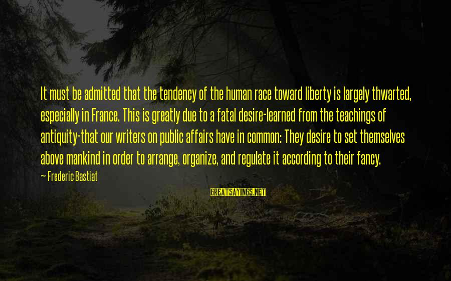 Thwarted Sayings By Frederic Bastiat: It must be admitted that the tendency of the human race toward liberty is largely