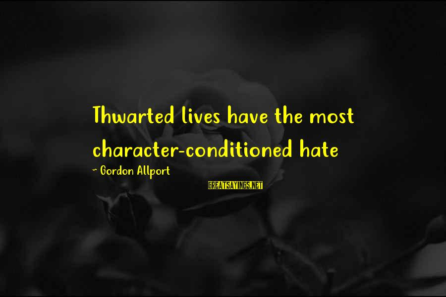 Thwarted Sayings By Gordon Allport: Thwarted lives have the most character-conditioned hate