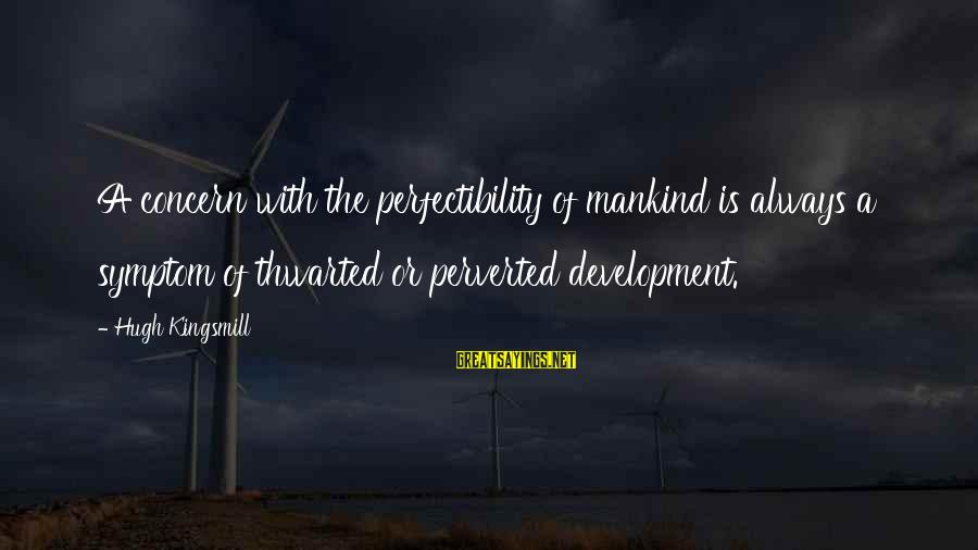 Thwarted Sayings By Hugh Kingsmill: A concern with the perfectibility of mankind is always a symptom of thwarted or perverted