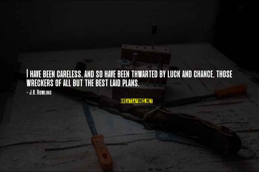 Thwarted Sayings By J.K. Rowling: I have been careless, and so have been thwarted by luck and chance, those wreckers