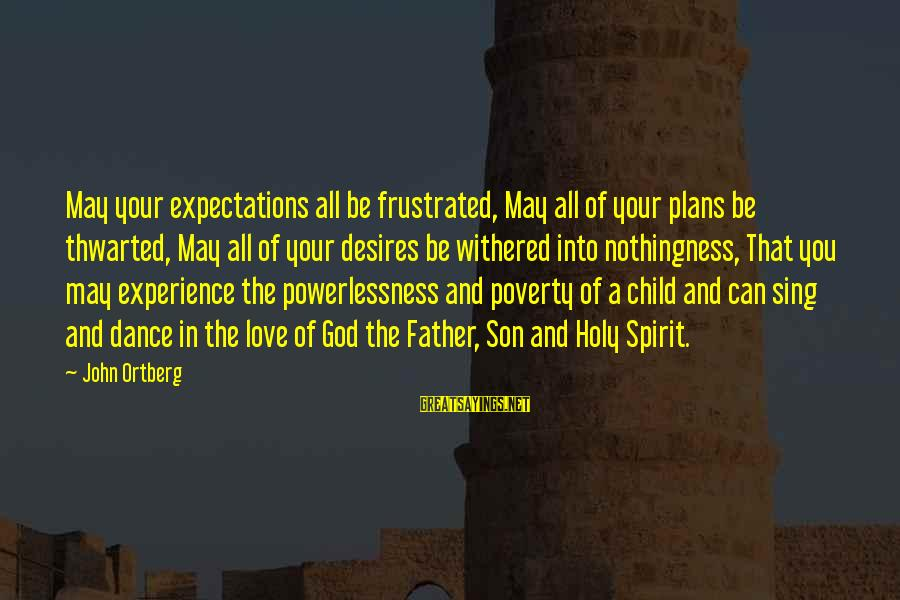 Thwarted Sayings By John Ortberg: May your expectations all be frustrated, May all of your plans be thwarted, May all
