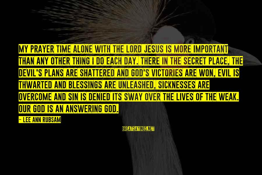 Thwarted Sayings By Lee Ann Rubsam: My prayer time alone with the Lord Jesus is more important than any other thing