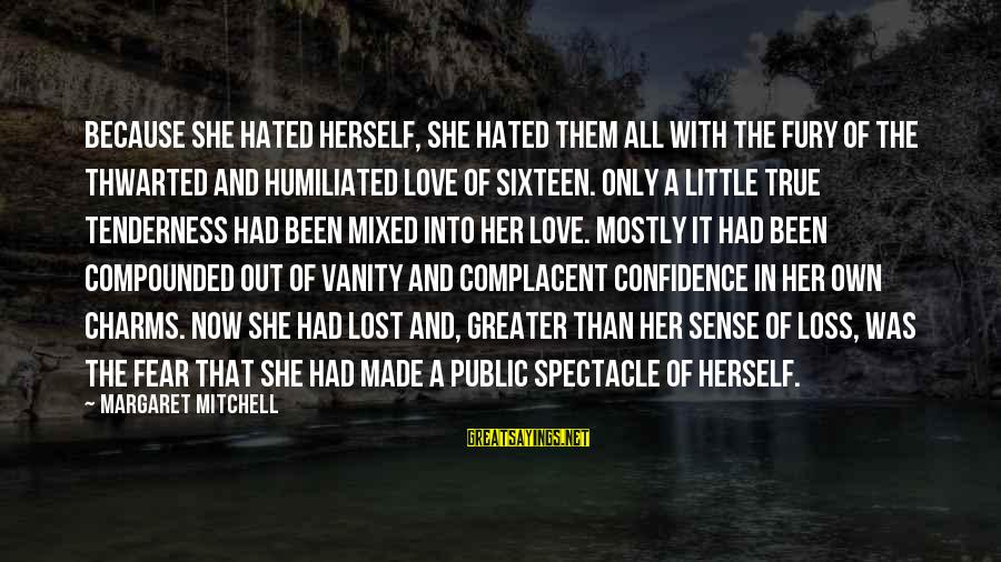 Thwarted Sayings By Margaret Mitchell: Because she hated herself, she hated them all with the fury of the thwarted and