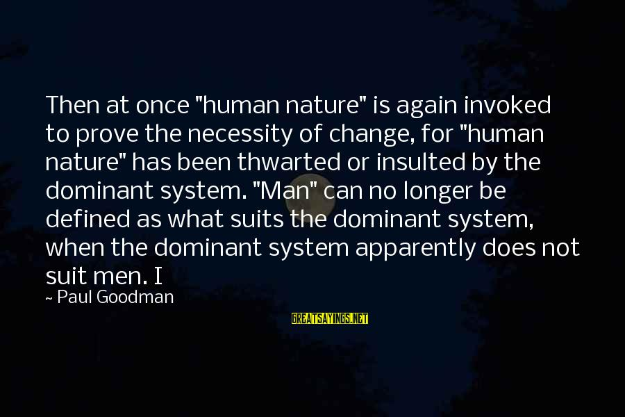 """Thwarted Sayings By Paul Goodman: Then at once """"human nature"""" is again invoked to prove the necessity of change, for"""