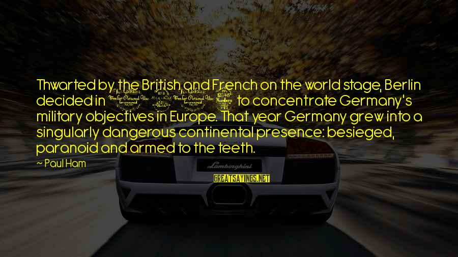 Thwarted Sayings By Paul Ham: Thwarted by the British and French on the world stage, Berlin decided in 1913 to
