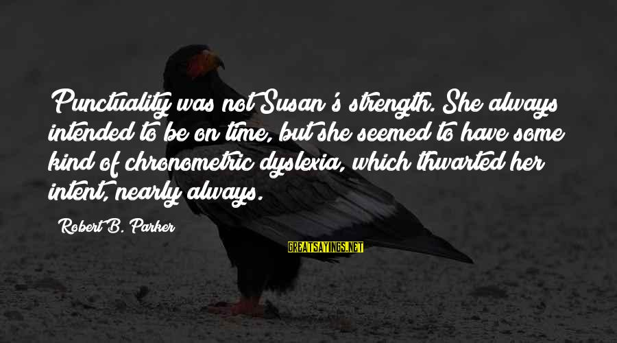 Thwarted Sayings By Robert B. Parker: Punctuality was not Susan's strength. She always intended to be on time, but she seemed