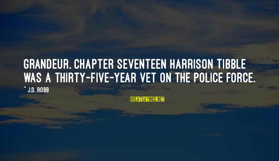 Tibble Sayings By J.D. Robb: Grandeur. chapter seventeen Harrison Tibble was a thirty-five-year vet on the police force.