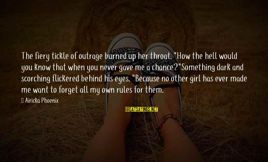 "Tickle Sayings By Airicka Phoenix: The fiery tickle of outrage burned up her throat. ""How the hell would you know"