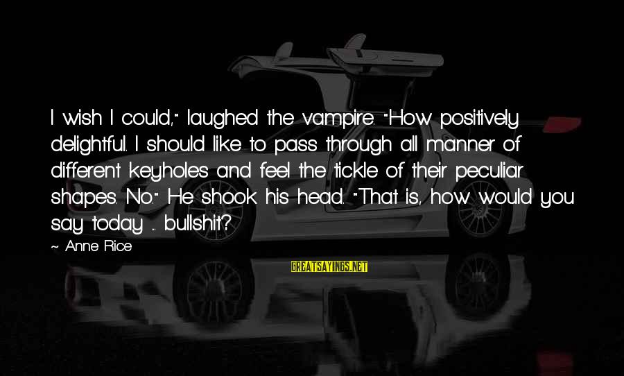 "Tickle Sayings By Anne Rice: I wish I could,"" laughed the vampire. ""How positively delightful. I should like to pass"