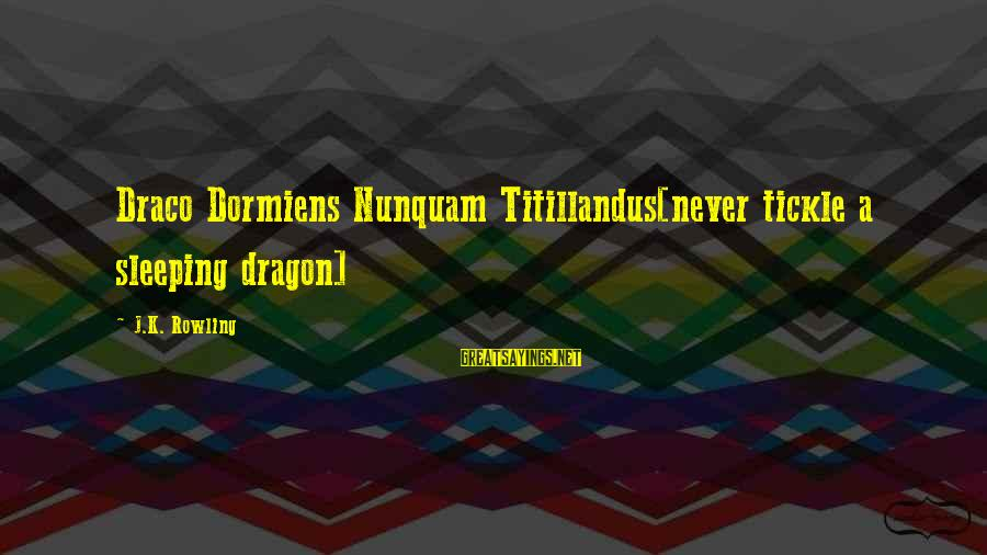 Tickle Sayings By J.K. Rowling: Draco Dormiens Nunquam Titillandus[never tickle a sleeping dragon]