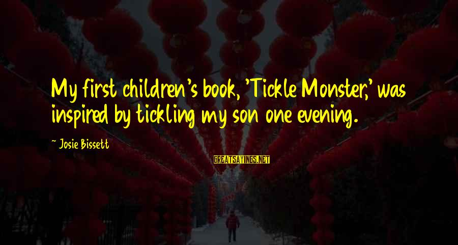 Tickle Sayings By Josie Bissett: My first children's book, 'Tickle Monster,' was inspired by tickling my son one evening.