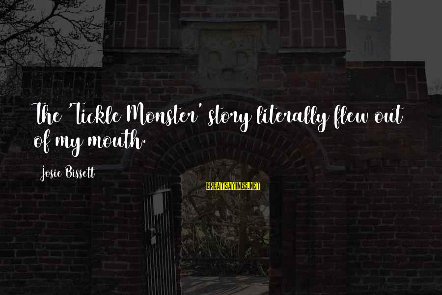 Tickle Sayings By Josie Bissett: The 'Tickle Monster' story literally flew out of my mouth.