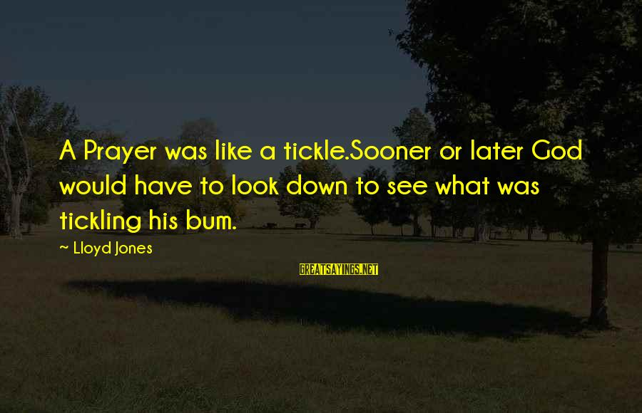 Tickle Sayings By Lloyd Jones: A Prayer was like a tickle.Sooner or later God would have to look down to