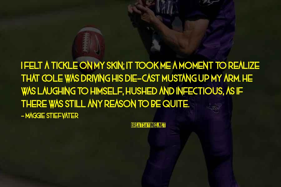 Tickle Sayings By Maggie Stiefvater: I felt a tickle on my skin; it took me a moment to realize that