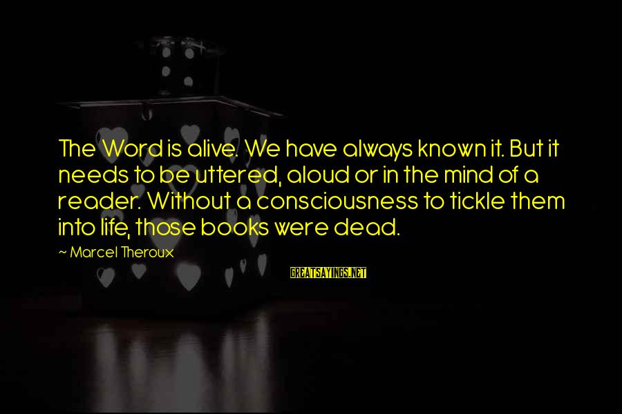 Tickle Sayings By Marcel Theroux: The Word is alive. We have always known it. But it needs to be uttered,
