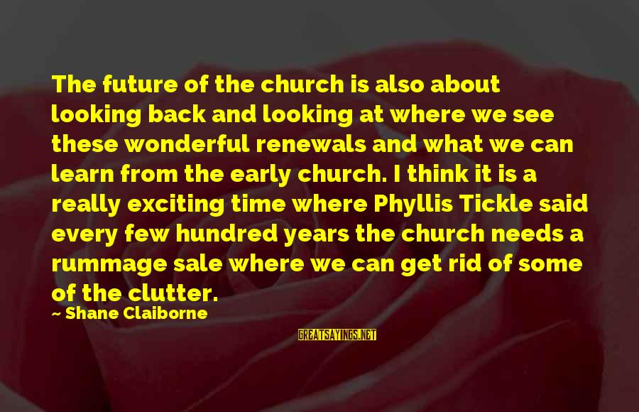 Tickle Sayings By Shane Claiborne: The future of the church is also about looking back and looking at where we