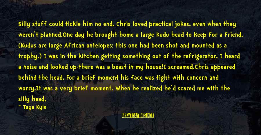Tickle Sayings By Taya Kyle: Silly stuff could tickle him no end. Chris loved practical jokes, even when they weren't