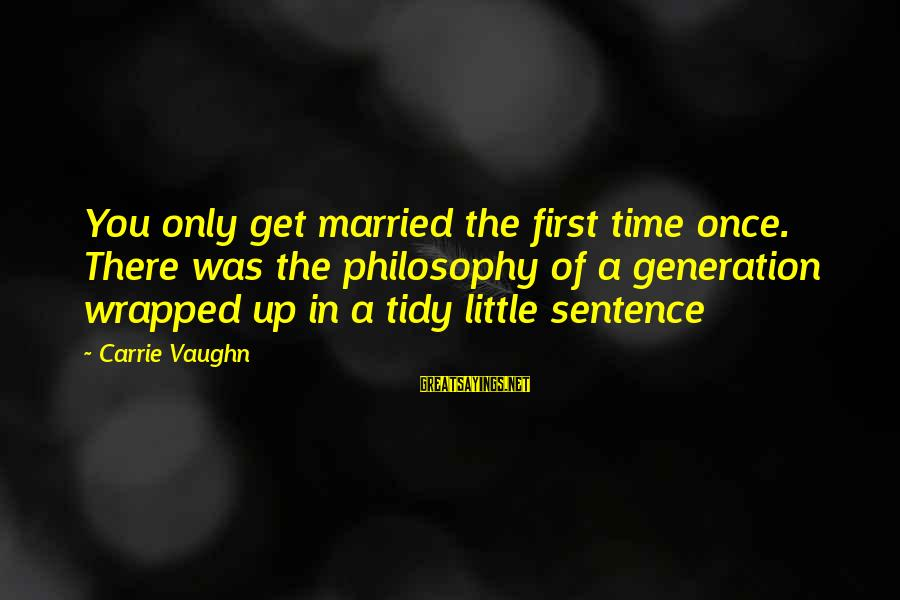 Tidy Sayings By Carrie Vaughn: You only get married the first time once. There was the philosophy of a generation