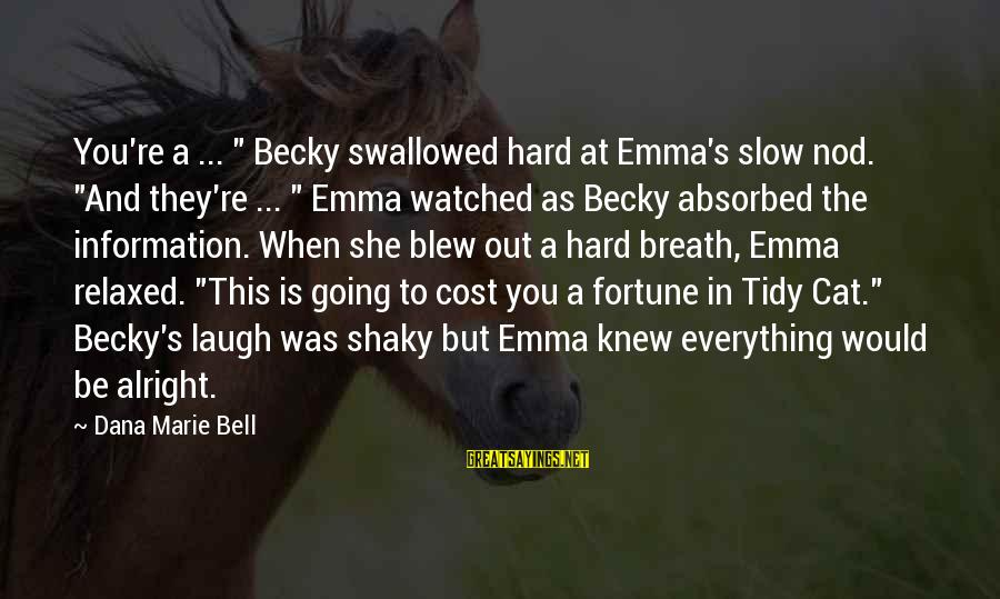 "Tidy Sayings By Dana Marie Bell: You're a ... "" Becky swallowed hard at Emma's slow nod. ""And they're ... """