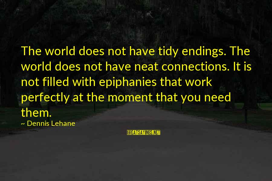 Tidy Sayings By Dennis Lehane: The world does not have tidy endings. The world does not have neat connections. It