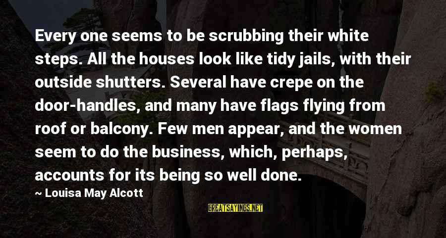 Tidy Sayings By Louisa May Alcott: Every one seems to be scrubbing their white steps. All the houses look like tidy