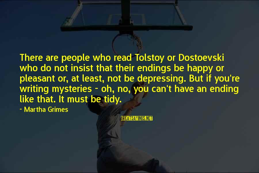 Tidy Sayings By Martha Grimes: There are people who read Tolstoy or Dostoevski who do not insist that their endings