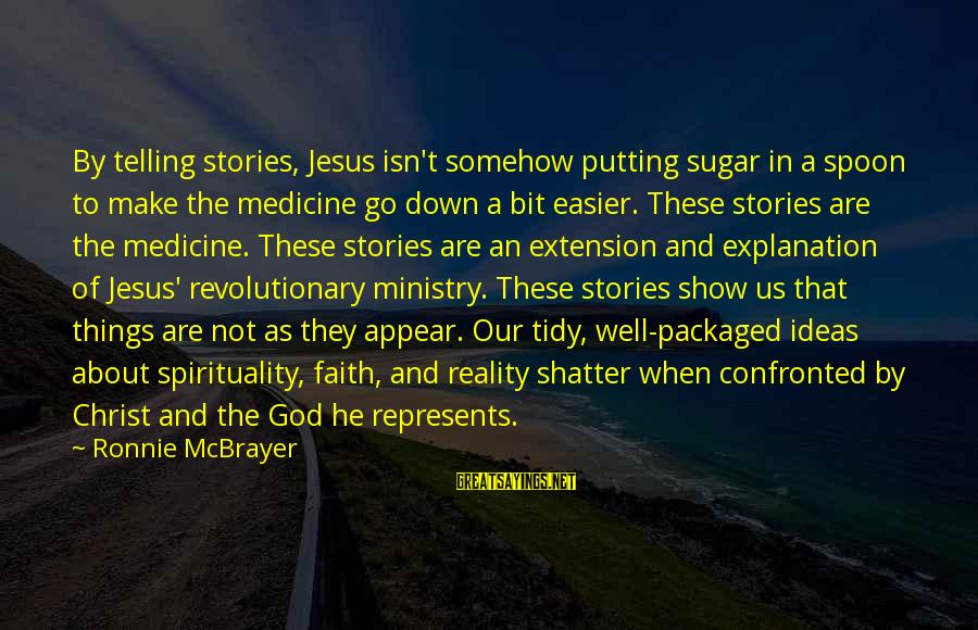 Tidy Sayings By Ronnie McBrayer: By telling stories, Jesus isn't somehow putting sugar in a spoon to make the medicine