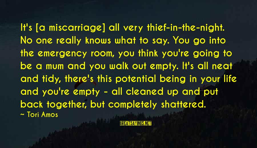 Tidy Sayings By Tori Amos: It's [a miscarriage] all very thief-in-the-night. No one really knows what to say. You go