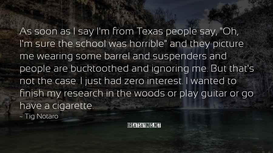 """Tig Notaro Sayings: As soon as I say I'm from Texas people say, """"Oh, I'm sure the school"""
