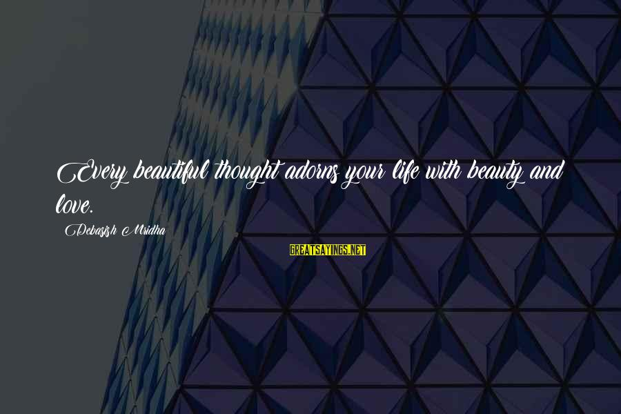 Tild Sayings By Debasish Mridha: Every beautiful thought adorns your life with beauty and love.