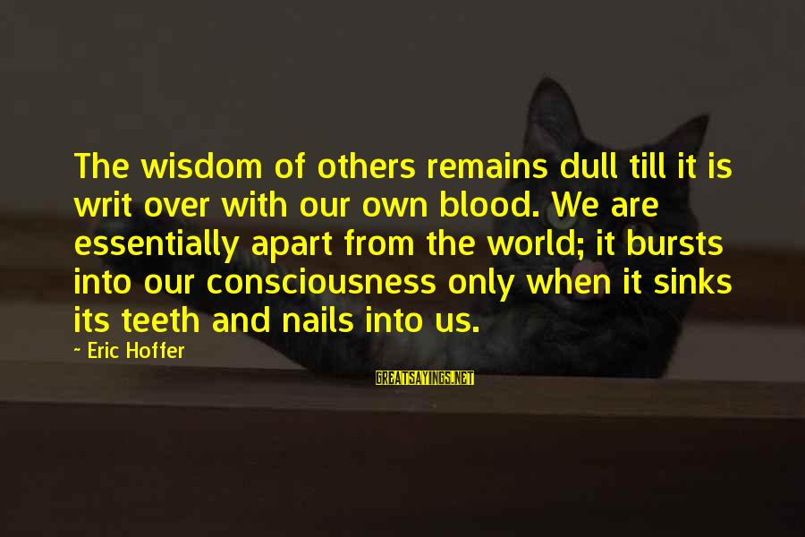 Tild Sayings By Eric Hoffer: The wisdom of others remains dull till it is writ over with our own blood.