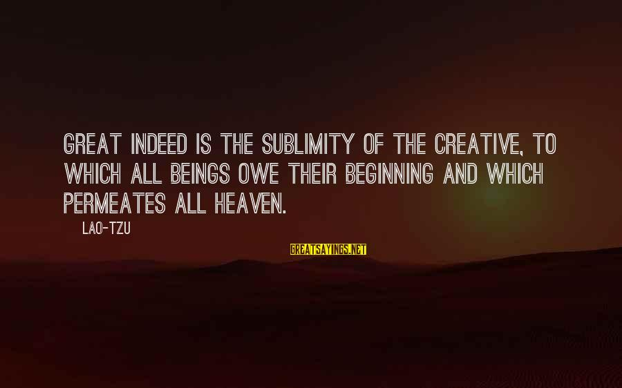 Tild Sayings By Lao-Tzu: Great indeed is the sublimity of the Creative, to which all beings owe their beginning