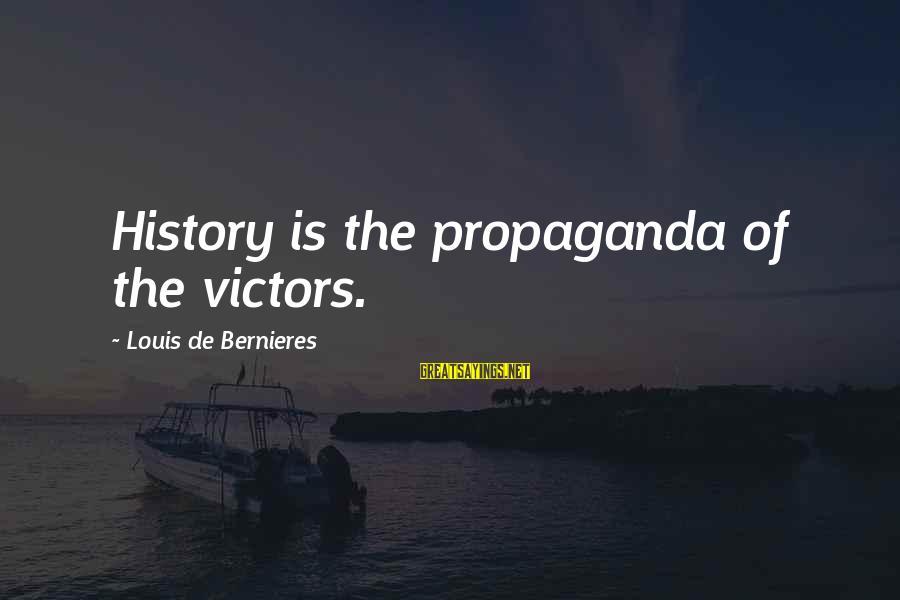 Tild Sayings By Louis De Bernieres: History is the propaganda of the victors.